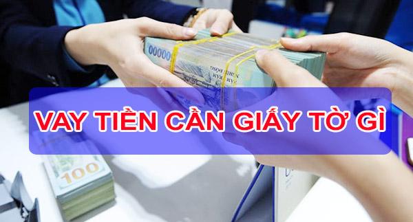 giấy tờ gì cần có để vay tiền
