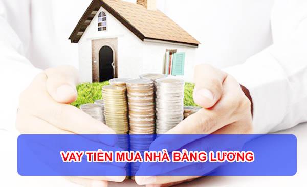 cho vay tiền mua nhà bằng lương