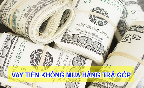 vay tiền không phải mua hàng trả góp