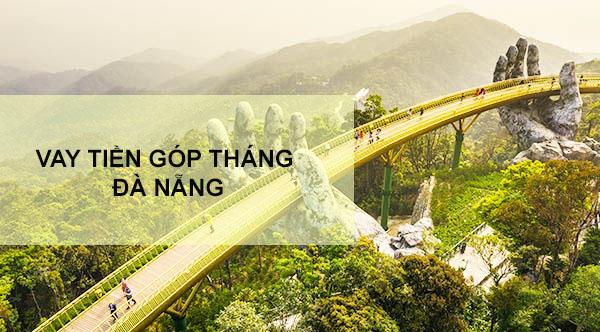 cho-vay-tien-gop-theo-thang-tai-da-nang